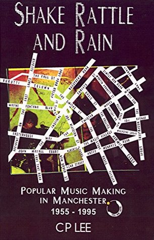Shake Rattle And Rain: Popular Music Making In Manchester 1955 -1995