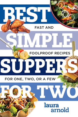 Best Simple Suppers for Two: Fast and Foolproof Recipes for One, Two, or a Few