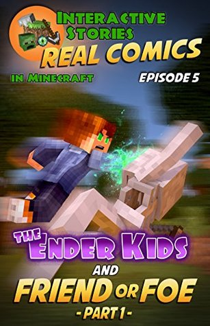 Minecraft Comics: The Ender Kids - Friend or Foe Part 1 (Real Comics in Minecraft - The Ender Kids Book 5)