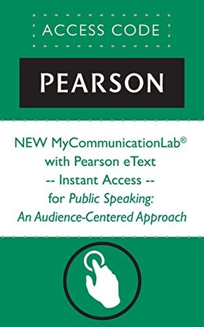 NEW MyCommunicationLab® with Pearson eText -- Instant Access -- for Public Speaking: An Audience-Centered Approach (Mycommunicationlab