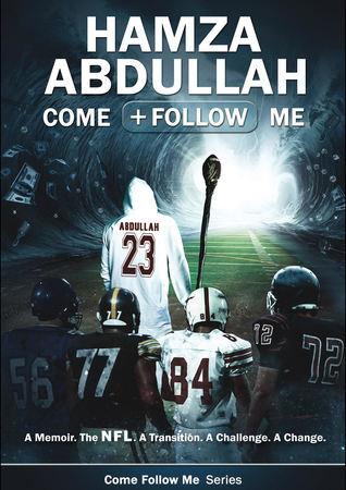 Hamza Abdullah: Come Follow Me: A Memoir. the NFL. a Transition. a Challenge. a Change.