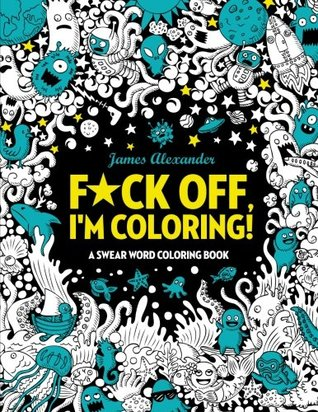 F Ck Off I M Coloring Swear Word Coloring Book 40 Cuss Words And