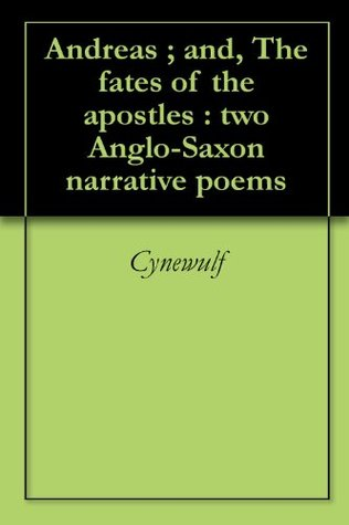 Andreas ; and, The fates of the apostles : two Anglo-Saxon narrative poems