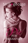 Pie for Breakfast by Terri George
