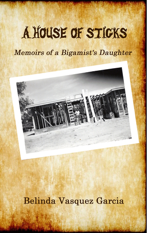 A House of Sticks (Memoirs of a Bigamist's Daughter)