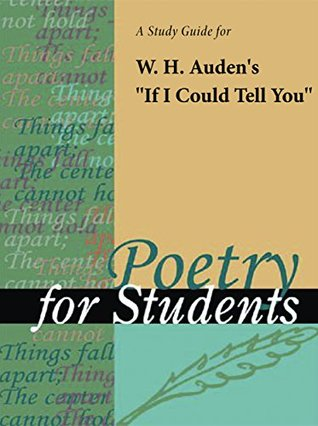 """A Study Guide for W. H. Auden's """"If I Could Tell You"""""""