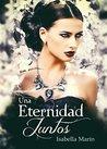 Una eternidad juntos by Isabella Marín