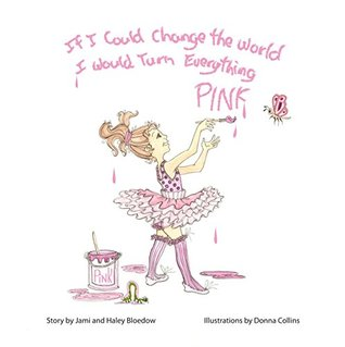 If I could change the world I would turn everything PINK