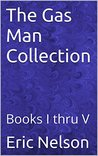 The Gas Man Collection: Books I thru V