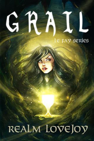 Grail (Le Fay, #3)