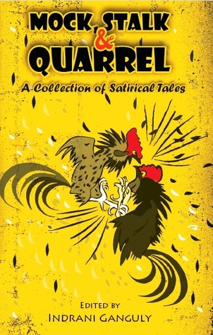 Mock, Stalk & Quarrel - A Collection of Satirical Tales by Indrani Ganguly