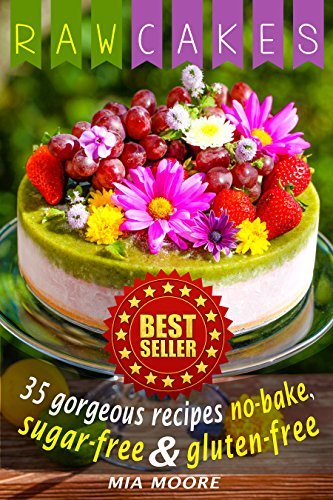 Raw Cakes: Gorgeous Recipes, No-Bake, Sugar-Free And Gluten-Free. For Raw Food And Vegan Diet