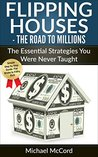 Flipping Houses: The Essential Strategies You Were Never Taught (Buy, Rehab, and Resell Properties, Know Your Expenditures, Make Money in Real Estate, Investment Book 3)