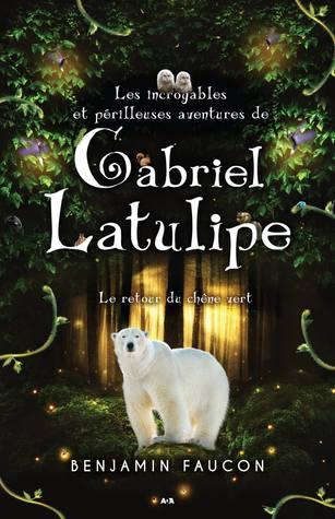 Le retour du chêne vert (Les incroyables et périlleuses aventures de Gabriel Latulipe, #3)