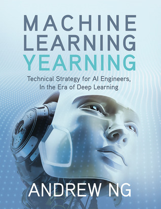 Machine Learning Yearning by Andrew Ng