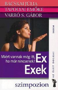 Ex - Exek – Miért vannak még itt, ha már nincsenek?
