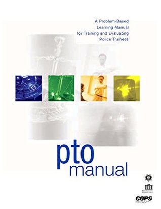 Police Training Officer (PTO) Manual by U.S. Department of Justice