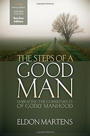 The Steps of a Good Man (Teacher Edition): Embracing the Commitments of Godly Manhood