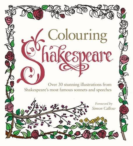 Colouring Shakespeare: Over 30 stunning illustrations from Shakespeare's most famous sonnets and speeches