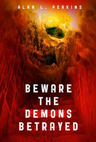 Beware the Demons Betrayed (Seldom Forgive the Sorcerers Book 1)