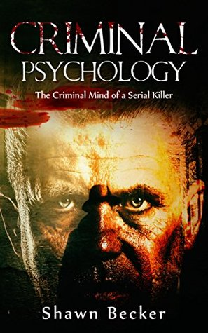 Criminal Psychology: The Criminal Mind of a Serial Killer