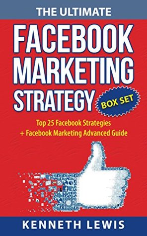 The Ultimate Facebook Marketing Strategy Guide BOX SET: Top 25 Facebook Marketing Tips + Facebook Marketing Advanced Techniques (facebook marketing, facebook, ... social media, online entrepreneur)