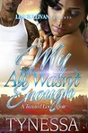 My All Wasn't Enough by Tynessa