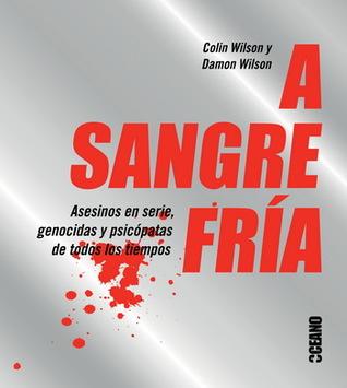 A sangre fría: Asesinos en serie, genocidas y psicópatas de todos los tiempos