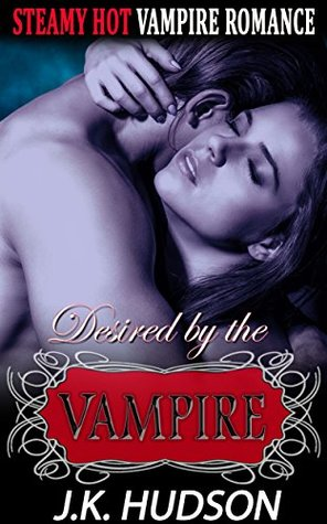 Vampire Romance: Desired by a Vampire (Paranormal Male Billionaire Alpha Vampire Romance) (Fantasy BBW New Adult Women's Fiction Short Stories Book 1)