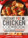 Instant Pot Chicken Cookbook: Top 30 Quick, Easy and Delicious Electric Pressure Cooker Chicken Recipes for Hassle-Free Weeknight Dinners