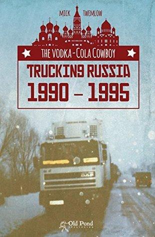 Vodka Cola Cowboys: Trucking Russia 1990-1995