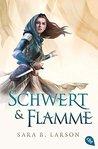 Schwert und Flamme by Sara B. Larson