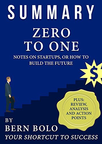 Summary: Zero to One Notes on Startups, or How to Build the Future