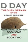 D DAY Through German Eyes: Book One and Book Two