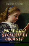 """POLLYANNA & POLLYANNA GROWS UP (Children's Classics Series): Inspiring Journey of a Cheerful Little Orphan Girl and Her Widely Celebrated """"Glad Game"""""""