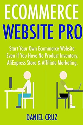 Ecommerce Website Pro: Start Your Own Ecommerce Website Even if You Have No Product Inventory. AliExpress Store & Affiliate Marketing.