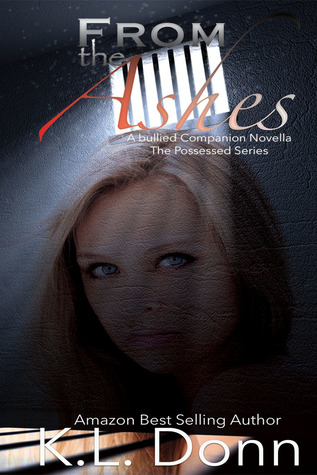 From the Ashes (A bullied Companion Novella The Possessed Series 2.5) by K.L. Donn