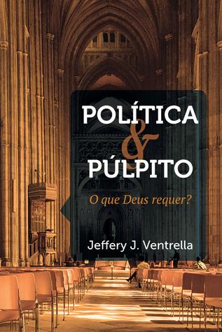 Politica e pulpito: o que Deus requer? (ePUB)