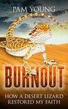 BURNOUT: How a Desert Lizard Restored My Faith (Burnout to Bliss Book 1)