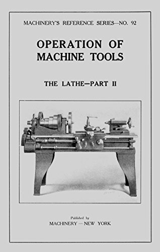 Operation of Machine Tools Metal Lathe How-To Manual Part 2 (Machinery Reference Series Book 92)