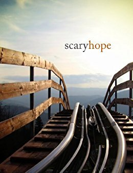 Scary Hope: Courage and a kick to hug hope, face fear, and get going