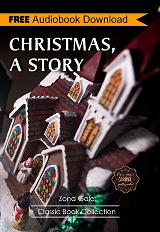 Christmas A Story: A Novel ~ BONUS! - Includes Download a FREE Audio Books Inside (Classic Book Collection)