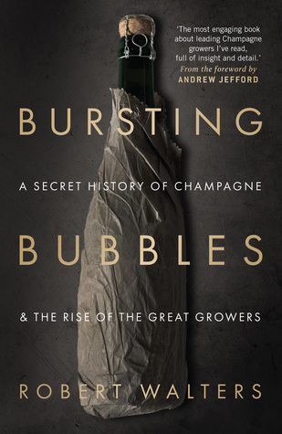 Bursting Bubbles; a secret history of Champagne & the rise of the great grower