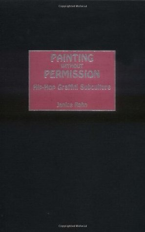 Painting without Permission: Hip-Hop Graffiti Subculture