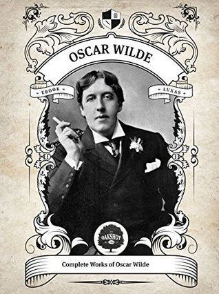 Oakshot Complete Works of Oscar Wilde (Illustrated, Inline Footnotes) (Classics Book 5)