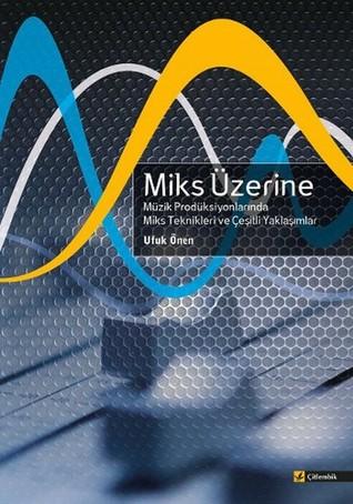 Miks Üzerine - Müzik Prodüksiyonlarında Miks Teknikleri ve Çeşitli Yaklaşımlar