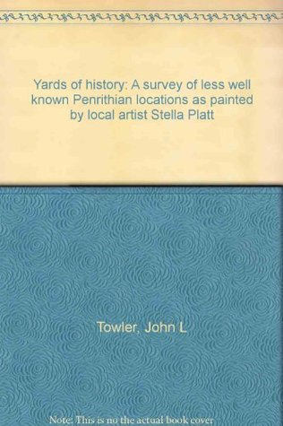 Yards of history: A survey of less well known Penrithian locations as painted by local artist Stella Platt