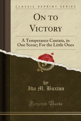 On to Victory: A Temperance Cantata, in One Scene; For the Little Ones