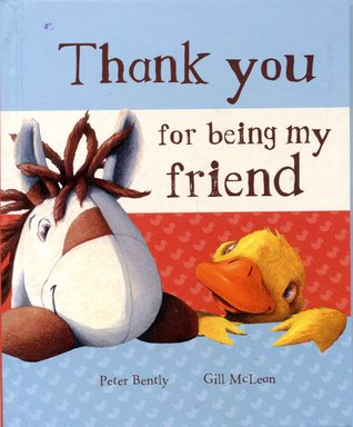 Thank You For Being My Friend By Peter Bently