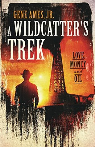 A Wildcatter's Trek: Love, Money & Oil